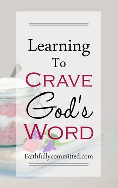 Healthy habits don't just happen, we have to teach ourselves to crave things that are good for us. Try these tips for learning to crave God's Word!