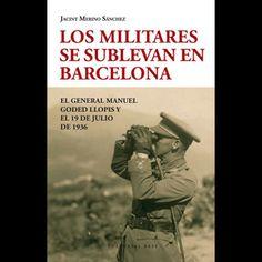Los militares se sublevan en Barcelona : el general Manuel Goded Llopis y el 19 de julio de 1936 / Jacint Merino Sánchez Publicación Barcelona : Base, 2013