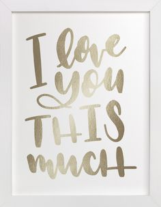 """I Love You This Much"" - Foil-pressed Art Print by Leah Bisch in beautiful frame options and a variety of sizes."