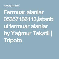 Fermuar alanlar 05357186113,İstanbul fermuar alanlar by Yağmur Tekstil | Tripoto