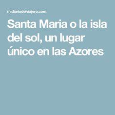 Santa Maria o la isla del sol, un lugar único en las Azores Las Azores, Portugal, Santa Maria, Best Hotels, Trip Planning, The Good Place, Travel, Saints, Sun