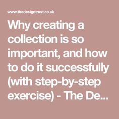 Why creating a collection is so important, and how to do it successfully (with step-by-step exercise) - The Design Trust