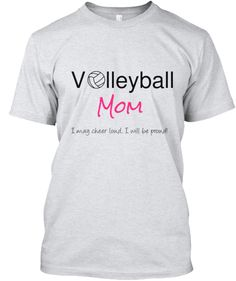 Volleyball Mom. I may cheer loud. I will be proud!