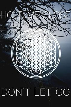 Hold me close. Don't let go. Watch me burn. In this hospital for souls :) BMTH  Absolutely love this song<3