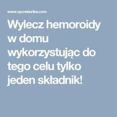Wylecz hemoroidy w domu wykorzystując do tego celu tylko jeden składnik! Health Fitness, Health And Fitness, Gymnastics