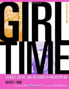 Girl Time: Literacy, Justice, and School-to-Prison Pipeline (Teaching for Social Justice) by Maisha T. Winn