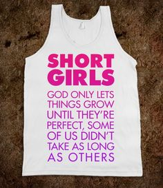 For my little girl who I think is perfect! She thinks she is short :)