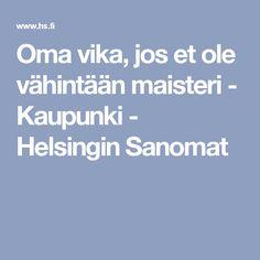 Oma vika, jos et ole vähintään maisteri - Kaupunki - Helsingin Sanomat