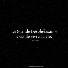 DÉSOBÉIR The great disobedience is for one to live his/her life Book Quotes, Words Quotes, Sayings, Quote Citation, French Quotes, Positive Mind, Sweet Words, Powerful Words, Faith Quotes
