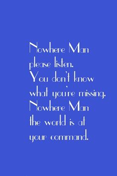 Nowhere Man- The Beatles Beatles Lyrics, Song Lyrics Art, The Beatles, Good Music Quotes, Lyric Quotes, Music Music, Music Notes, I Write The Songs, Nowhere Man