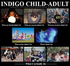 """We searched for a meme like this for Indigos and could not find one. So we created the first """"Indigo Child-Adult what I actually do"""" meme... We are authentically living life, spreading the love, and raising the vibes of those around us. #indigochild"""