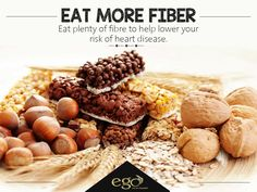 EAT MORE FIBER: Eat plenty of fiber to help lower your risk of heart disease.