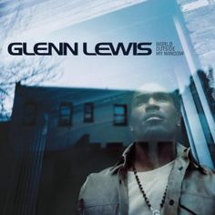 glenn lewis / world outside my window