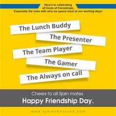 ‪#‎FriendshipDay‬ Here's to celebrating all kinds of friendships, especially the ones with who we spend most of our working days! Cheers to all Sjain mates. Happy Friendship Day.