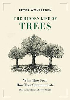 The Hidden Life of Trees. Peter Wohlleben.