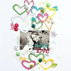 "#papercraft #scrapbook #layout. ""Sister Love"" by Corrie Jones for American Crafts"