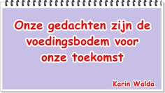Wil je de hele blog lezen: http://www.karinwalda.nl/blogs/word-je-bewust-welke-energie-je-zelf-creeert-versterkt