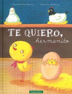 Te quiero, hermanito / Christelle Huet-Gomez. Pepito es el animal más feliz de la granja. Mientras que todos sus amigos tienen hermanitos y hermanitas, Pepito quiere a sus padres sólo para él. Cuando se entera que su mamá está incubando un huevo, el pollito, ¡da un puñetazo sobre la mesa!