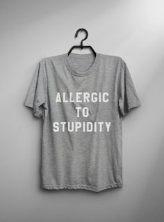 Allergic to stupidity funny t-shirts graphic tee men tumblr clothing grunge  hipster quote shirts for b4d9df7b376e