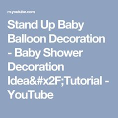 Stand Up Baby Balloon Decoration - Baby Shower Decoration Idea/Tutorial - YouTube
