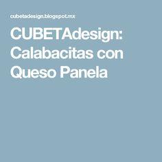 CUBETAdesign: Calabacitas con Queso Panela