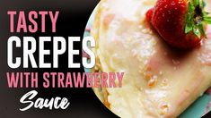 How To Make Crepes (Pancakes?) with Strawberry Sauce from Scratch