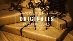 AYUDA PARA MAESTROS: 40 regalos muy originales para profesores