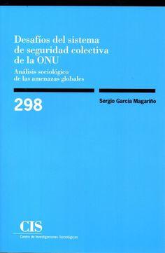 Desafíos del sistema de regulación colectiva de la ONU : análisis sociológico de las amenazas globales / Sergio García Magariño.    Centro de Investigaciones Sociológicas, 2016