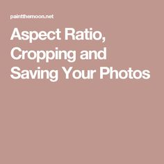 Aspect Ratio, Cropping and Saving Your Photos