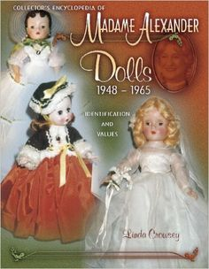 Collector's Encyclopedia of Madame Alexander Dolls 1948-1965 (Identification & Values (Collector Books)): Linda Crowsey: 9781574324440: Amazon.com: Books