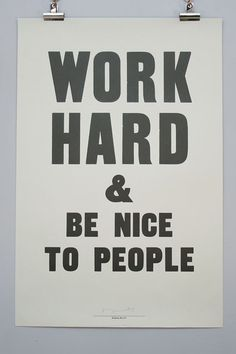 WORK HARD-- BE NICE http://cdni.condenast.co.uk/426x639/w_z/Work-Hard--Be-Nice-To-People-by-Anthony-Burrill--from-Concrete-Hermit_EL_29jun12_b.jpg