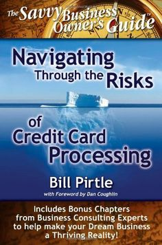 Navigating Through the Risks of Credit Card Processing by Bill Pirtle. $25.66. Publisher: MPCT Publishing Company (April 30, 2010). Author: Bill Pirtle. Publication: April 30, 2010