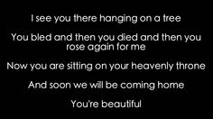 Messiah/ You're Beautiful Phil Wickham. // Another one of those songs that brings me back to Jesus almost instantly. //