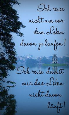 Ich reise nicht, um dem Leben davon zu laufen! Ich reise, damit mir das Leben nicht davon läuft! Tolle Reisen auf www.fitreisen.de #reisen #zitate