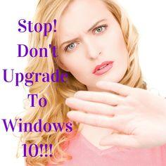 Texasdaisey Creations: Stop! Don't Upgrade To Windows 10!