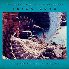 Get Physical Music Presents – Ibiza 2015 Compiled & Mixed By Tuccillo » Minimal Freaks
