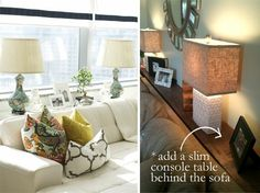 """Add a slim sofa table. Pulling your sofa out from the wall just a few inches will allow for a slender console table (think 6-8"""" deep) to slide. Sofa tables are the perfect place for a pair of table lamps and a few family photos.   http://www.55downingstreet.com/decor-ideas/b/blog/archive/2012/07/31/5-decorating-ideas-for-small-family-rooms.aspx"""