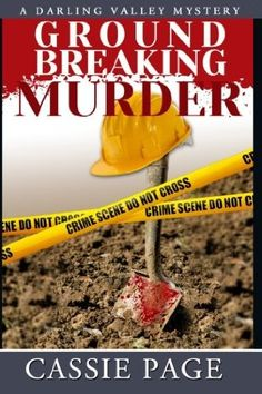 Groundbreaking Murder (2014) (The second book in the Darling Valley Mystery series) A novel by Cassie Page