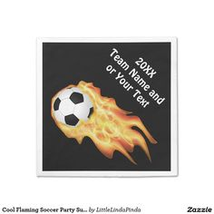 Fun Flaming Soccer Napkins for your Soccer Team Party, Soccer Birthday Party or special occasion CLICK: http://www.zazzle.com/cool_flaming_soccer_party_supplies_soccer_napkins_paper_napkin-256388485906943422?rf=238147997806552929  You can Personalize it with your Team or Player's NAME, YEAR and or Jersey NUMBER or Your Text. More Soccer Party Supplies and Gifts HERE: http://www.zazzle.com/littlelindapinda/gifts?cg=196770565308814581&rf=238147997806552929  For HELP call me, Linda…