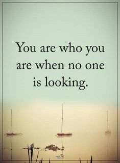 nice Inspirational life Quotes of the Day Who you Are When No One Around