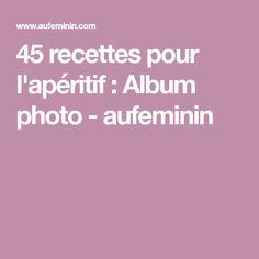 45 recettes pour l'apéritif : Album photo - aufeminin