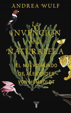 La invención de la naturaleza: la invención de la naturaleza revela la extraordinaria vida del visionario naturalista alemán Alexander von Humboldt (1769-1859) y cómo creó una nueva forma de entender la naturaleza.