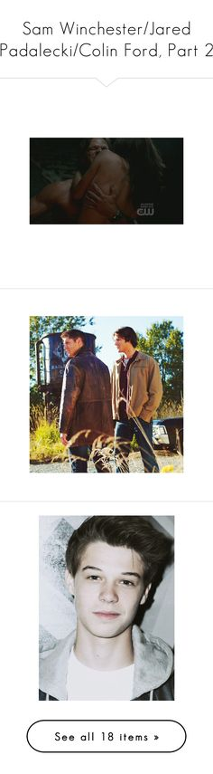 """""""Sam Winchester/Jared Padalecki/Colin Ford, Part 2"""" by candy-murderer ❤ liked on Polyvore featuring supernatural, boys, jensen ackles, spn, images, pictures, people, jared padalecki, men and sam"""