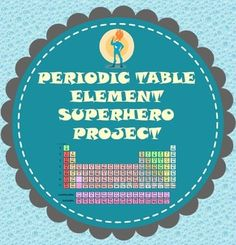 Periodic Table Element Superhero Project: This project incorporates research skills, creativity, and a chance for students to express original ideas. I use this with middle school students to teach elements on the periodic table. Students choose one element to research and turn into a superhero or super-villain! I usually have them create a final product on poster board, but you could also have them present their research in a different format.