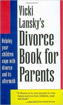 Vicki Lansky's Divorce Book for Parents: Helping Your Children Cope with Divorce and Its Aftermath by Vicki Lansky