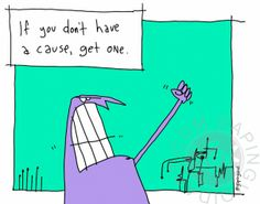 If You Don't Have A Cause | gapingvoid art