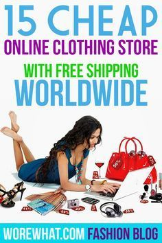 15 Cheap Online Clothing Stores with Free Shipping Worldwide. #Fashion #Clothing #Worldwide