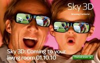 SKY 3D GOES ON AIR ON 1 OCTOBER 2010  We're excited to tell you that Sky 3D, Europe's first ever 3D channel, launches on 1 October. You could be one of the first to experience the 3D TV revolution and enjoy some of the best movies, sports and entertainment in amazing 3D from the comfort of your living room.