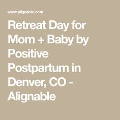 Retreat Day for Mom + Baby by Positive Postpartum in Denver, CO - Alignable Mom And Baby, Denver, Positivity, Learning, Day, Studying, Teaching, Onderwijs, Optimism