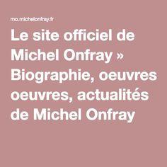 Le site officiel de Michel Onfray » Biographie, oeuvres, actualités de Michel Onfray Site Officiel, Le Site, Les Oeuvres, Biography, Steamer Trunk